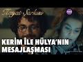 Hayat Şarkısı - Kerim ve Hülya'nın Mesajlaşması