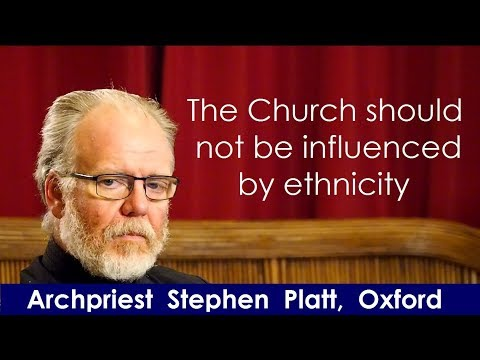 The Сhurch Should Not Be Influenced By Ethnicity. Fr. Stephen Platt, Oxford