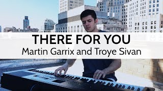 """There For You"" - Martin Garrix and Troye Sivan (Piano Cover) by Niko Kotoulas"