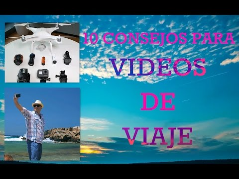 10 Tips Para Hacer Vídeos De Viaje: Cómo Grabar/editar/accesorios...