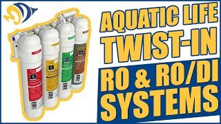 The easy and mess-free Aquatic Life Twist-In RO & RO/DI Systems