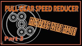 Pull Gear Speed Reducer - Thanks to Mr Pete Part 3