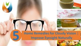 Home Remedies for Cloudy Vision Improve Eyesight Naturally
