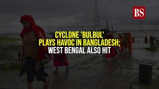 Cyclone 'Bulbul' plays havoc in Bangladesh; West Bengal also hit
