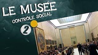 36- Le musée : contrôle social (2/2)