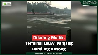 Dilarang Mudik, Terminal Leuwi Panjang Kosong