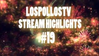 LosPollosTV Stream Highlights #19