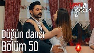 Yeni Gelin 50. Bölüm - Düğün Dansı