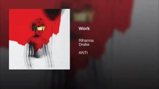 Work rianna ft.drake love this  song