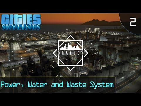 Cities Skyline : Dralley - Power, Water and Waste System (EP2)