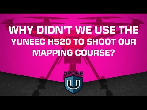 Why didn't we use the Yuneec H520 to shoot our mapping course?