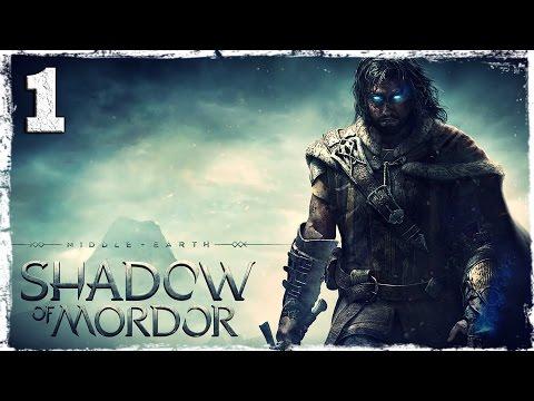 Смотреть прохождение игры Middle-Earth: Shadow of Mordor. #1: Между светом и тьмой.