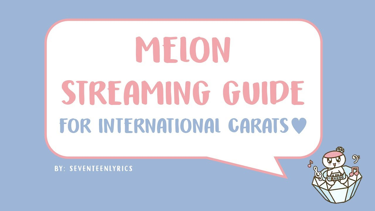 MELON Streaming Guide for International Carats ♥