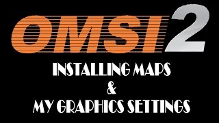 Installing Maps & My Graphics Settings - OMSI 2