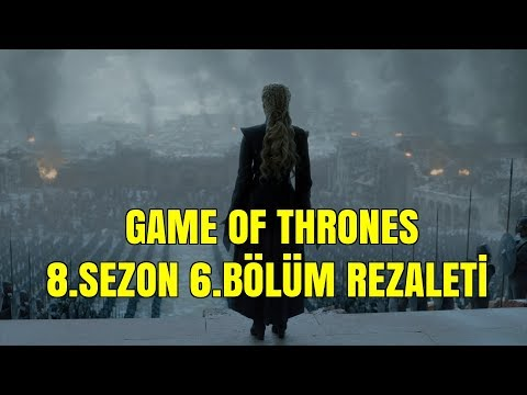 Game Of Thrones 8.Sezon 6.Bölüm Rezaleti