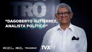 Encuentro TVX: Dagoberto Gutiérrez, analista político