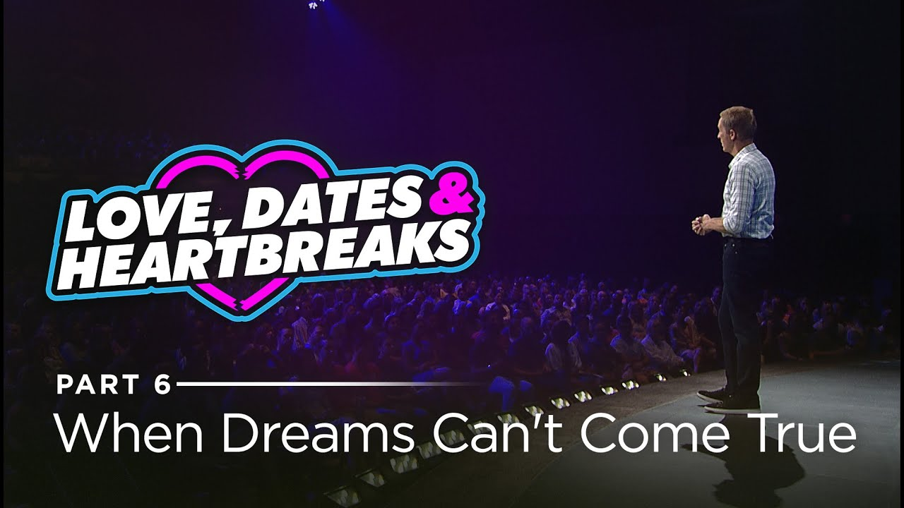 Love, Dates & Heartbreaks, Part 6: When Dreams Can't Come True // Andy Stanley