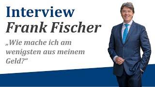 """Frank Fischer: """"Wie mache ich am wenigsten aus meinem Geld!"""""""