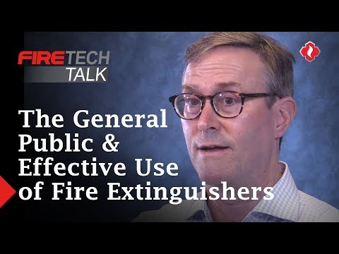 FireTech Talk: The General Public & Effective Use Of Fire Extinguishers