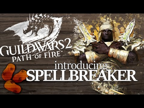 Guild Wars 2 Path of Fire - Introducing The Spellbreaker | The Dual Dagger Wielding Sunspear Warrior