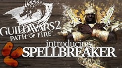 Guild Wars 2 Path of Fire - Introducing The Spellbreaker   The Dual Dagger Wielding Sunspear Warrior