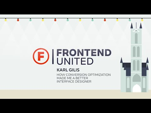 Karl Gilis - How conversion optimization made me a better interface designer @ Frontend United 2016