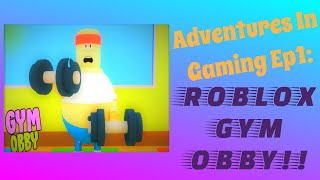 Adventures In Gaming EP1: ROBLOX Gym Obby || LET'S GET FIT!!