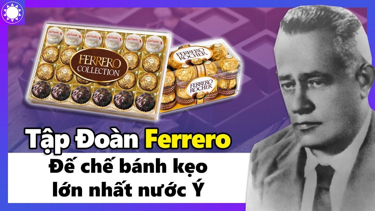 Tập Đoàn Ferrero - Đế Chế Bánh Kẹo Lớn Nhất Nước Ý