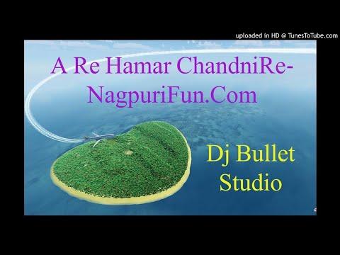 A Re Hamar Chandni Re-(NagpuriFun.Com)