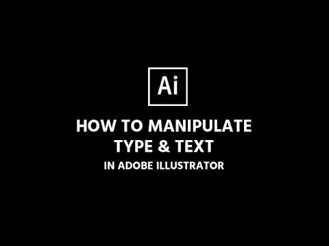 How to manipulate and edit text in Illustrator