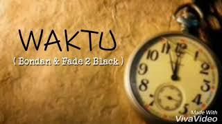 Waktu _ Bondan Fade 2 Black_ video lirik