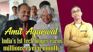 Amit Agarwal Tech blogger earns in millions per month?