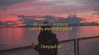 All I Want - Kodaline Cover By Alexandra Porat Lyrics