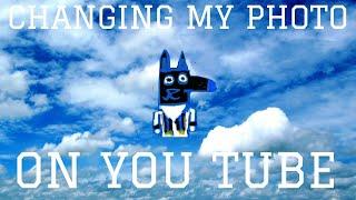 CHANGING MY PHOTO ON YOU TUBE WHHHAAAAATTTT!!!