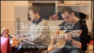 We all need some light - Transatlantic - Cover by Javier Ezpeleta & Fernando Vega Pérez