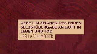 «WACHET UND BETET» // #37 Selbstübergabe an Gott in Leben und Tod // Prof. Ursula Schumacher