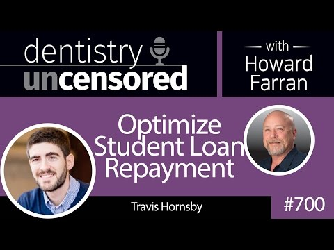 700 Optimize Student Loan Repayment with Travis Hornsby : Dentistry Uncensored with Howard Farran