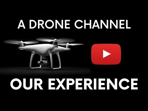 A Drone Channel - Our Experience