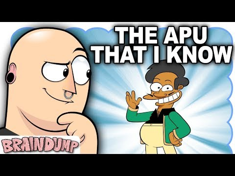 THE APU THAT I KNOW - Brain Dump: A lot of people don't like Apu. But is there another side to him? And what do we know about Apu that hasn't yet been said? Lets find out!   SEXY APU full rez download: http://www.maxgilardi.com/artwork/2018/sexyapu.png  Follow BRAIN DUMP and MAX G on social media for updates!  BRAIN DUMP TWITTER ► https://twitter.com/BrainDumpTweets  FACEBOOK ► https://www.facebook.com/HotdiggedydemonOfficial  TUMBLR ► https://hotdiggedydemon.tumblr.com