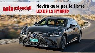 Lexus LS Hybrid: novità auto per le flotte | Auto Aziendali Magazine