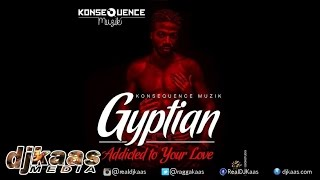Gyptian - Addicted To Your Love ▶KonseQuence Muzik ▶Reggae 2015
