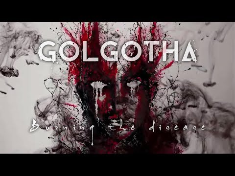 GOLGOTHA - Burning the Disease (Official Lyric-video) [2019]