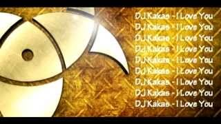 DJ Kakas -  I Love You