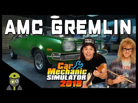 Car Mechanic Simulator 2018 (PC) - Episode #8 - AMC Gremlin (Waynes World)