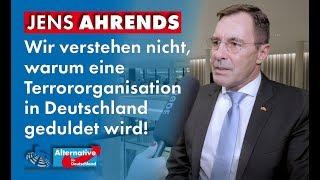 Wir verstehen nicht, warum eine Terrororganisation in Deutschland geduldet wird! Jens Ahrends (AfD)