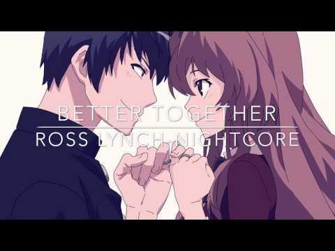 NightCore-Ross Lynch-Better Together