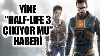 """GELENEKSEL """"HALF-LIFE 3 ÇIKIYOR"""" DEDİKODU HABERİ!"""