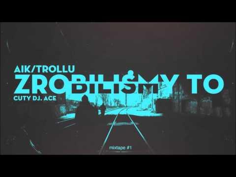 AIK/TROLLU - ZROBILIŚMY TO (CUTY DJ ACE) [MIXTAPE #1]