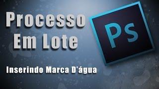 Adobe Photoshop CC - Processo em Lote, Inserindo Marca D'água