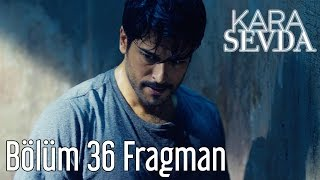 Kara Sevda 36. Bölüm Fragman